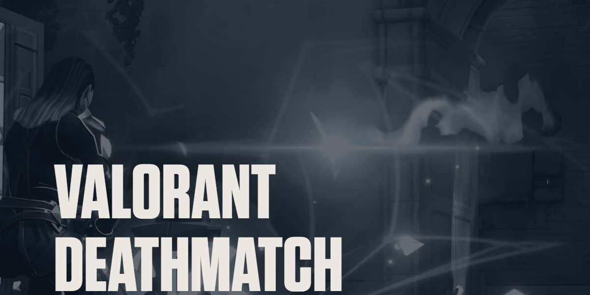 deathmatch w valorant